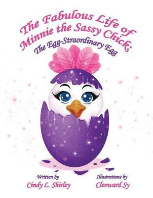The Fabulous Life of Minnie the Sassy Chick by Cindy L Shirley