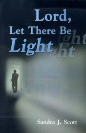 Lord, Let There Be Light by Sandra , J. Scott image