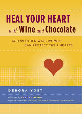Heal Your Heart with Wine and Chocolate: ..and 99 Other Ways Women Can Prevent Heart Disease by Debora Yost