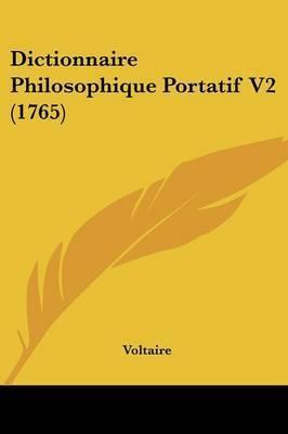 Dictionnaire Philosophique Portatif V2 (1765) by Voltaire