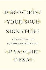 Discovering Your Soul Signature: A 33-Day Path to Purpose, Passion & Joy by Panache Desai