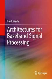 Architectures for Baseband Signal Processing by Frank Kienle
