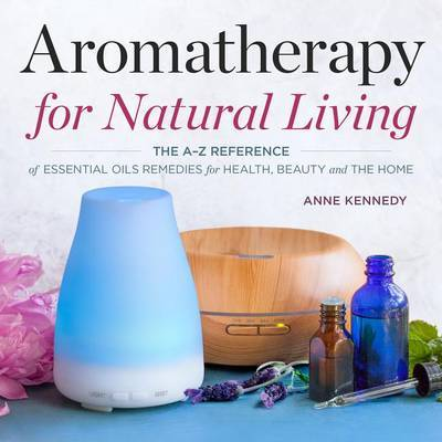 Aromatherapy for Natural Living by Anne Kennedy