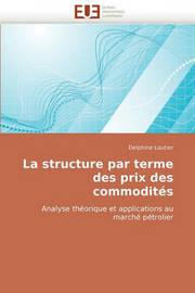 La Structure Par Terme Des Prix Des Commodits by Delphine Lautier