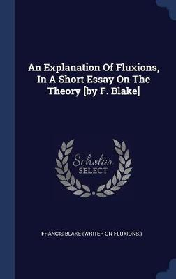 An Explanation of Fluxions, in a Short Essay on the Theory [by F. Blake]