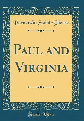 Paul and Virginia (Classic Reprint) by Bernadin de Saint-Pierre