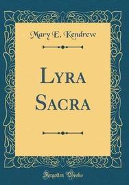 Lyra Sacra (Classic Reprint) by Mary E. Kendrew image