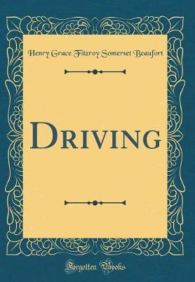 Driving (Classic Reprint) by Henry Grace Fitzroy Somerset Beaufort