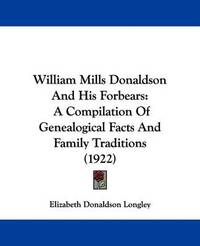 William Mills Donaldson and His Forbears: A Compilation of Genealogical Facts and Family Traditions (1922) by Elizabeth Donaldson Longley