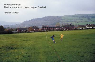 Hans Van Der Meer: European Fields: The Landscape of Lower League Football by Simon Kuper image