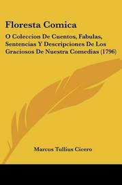 Floresta Comica: O Coleccion de Cuentos, Fabulas, Sentencias y Descripciones de Los Graciosos de Nuestra Comedias (1796) by Marcus Tullius Cicero