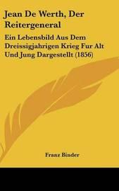 Jean De Werth, Der Reitergeneral: Ein Lebensbild Aus Dem Dreissigjahrigen Krieg Fur Alt Und Jung Dargestellt (1856) by Franz Binder image