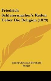 Friedrich Schleiermacher's Reden Ueber Die Religion (1879) by Georg Christian Bernhard Punjer