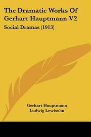 The Dramatic Works of Gerhart Hauptmann V2: Social Dramas (1913) by Gerhart Hauptmann