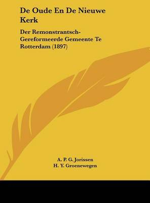 de Oude En de Nieuwe Kerk: Der Remonstrantsch-Gereformeerde Gemeente Te Rotterdam (1897) by A P G Jorissen image
