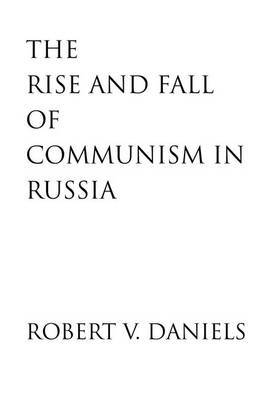 The Rise and Fall of Communism in Russia by Robert V Daniels image