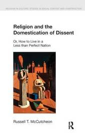 Religion and the Domestication of Dissent by Russell T McCutcheon image