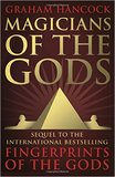 Magicians of the Gods: The Forgotten Wisdom of Earth's Lost Civilisation - The Sequel to Fingerprints of the Gods by Graham Hancock