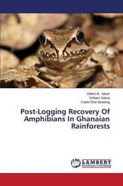 Post-Logging Recovery of Amphibians in Ghanaian Rainforests by Adum Gilbert B