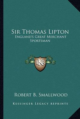 Sir Thomas Lipton: England's Great Merchant Sportsman by Robert B. Smallwood image