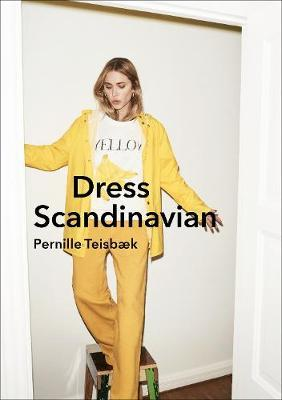 Dress Scandinavian: Style your Life and Wardrobe the Danish Way by Pernille Teisbaek image