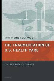 The Fragmentation of U.S. Health Care by Einer Elhauge
