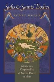 Sufis and Saints' Bodies by Scott A. Kugle
