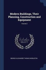 Modern Buildings, Their Planning, Construction and Equipment; Volume 2 by George Alexander Thomas Middleton