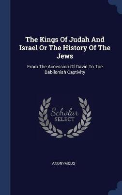The Kings of Judah and Israel or the History of the Jews by * Anonymous
