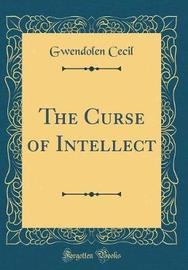 The Curse of Intellect (Classic Reprint) by Gwendolen Cecil image