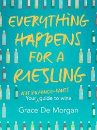 Everything Happens for a Riesling by Grace De Morgan image
