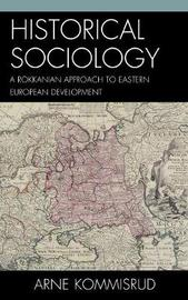 Historical Sociology and Eastern European Development: A Rokkanian Approach by Arne Kommisrud image