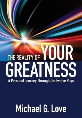 The Reality of Your Greatness by Michael G Love