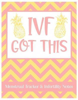 IVF Got This Menstrual Tracker & Infertility Notes by Christina Romero