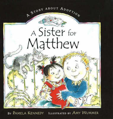 A Sister for Matthew: A Story About Adoption by Pamela Kennedy image