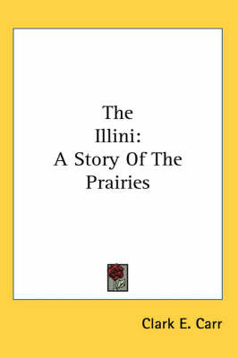 The Illini: A Story Of The Prairies by Clark E. Carr image
