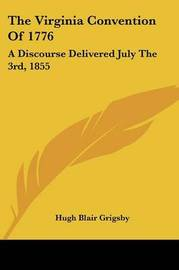 The Virginia Convention of 1776: A Discourse Delivered July the 3rd, 1855 by Hugh Blair Grigsby image