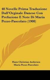 40 Novelle Prima Traduzione Dall'orginale Danese Con Prefazione E Note Di Maria Pezze-Pascolato (1908) by Hans Christian Andersen