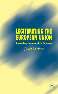 Legitimating the European Union by Janet Mather