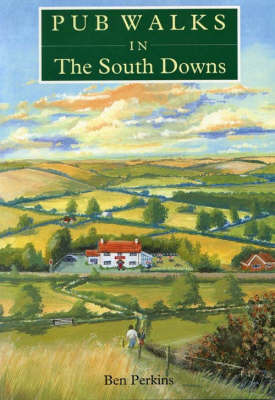 Pub Walks in the South Downs by Ben Perkins
