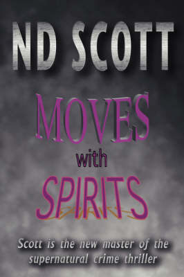 Moves with Spirits by N.D. Scott
