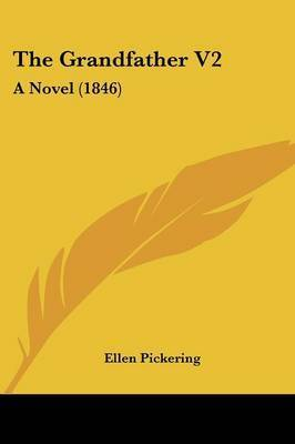 The Grandfather V2: A Novel (1846) by Ellen Pickering
