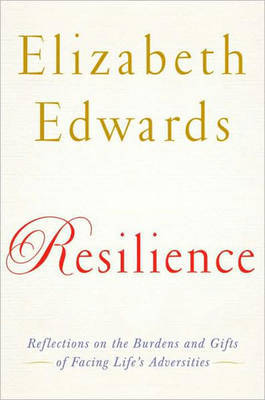 Resilience: Reflections on the Burdens and Gifts of Facing Life's Adversities by Elizabeth Edwards image