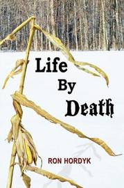Life by Death by Ron Hordyk