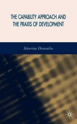 The Capability Approach and the Praxis of Development by Severine Deneulin