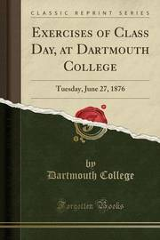 Exercises of Class Day, at Dartmouth College by Dartmouth College