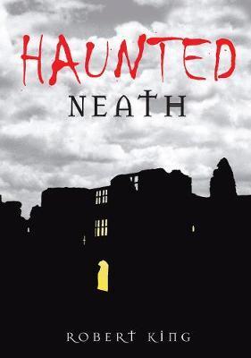Haunted Neath by Robert King