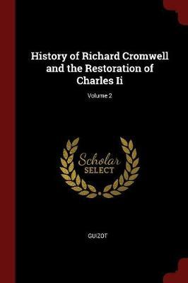 History of Richard Cromwell and the Restoration of Charles II; Volume 2 by . Guizot