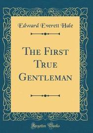 The First True Gentleman (Classic Reprint) by Edward Everett Hale image