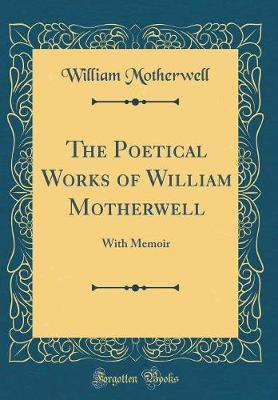 The Poetical Works of William Motherwell by William Motherwell image